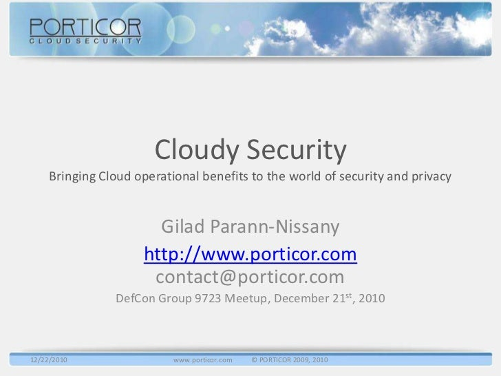 Cloudy Security     Bringing Cloud operational benefits to the world of security and privacy                       Gilad P...