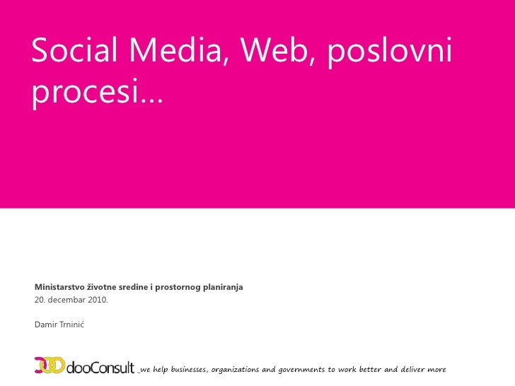 Social Media, Web, poslovni procesi…<br />_we help businesses, organizations and governments to work better and deliver mo...