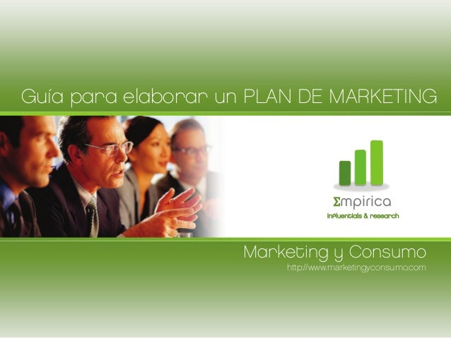 Marketing y Consumohttp://www.marketingyconsumo.comGuía para elaborar un PLAN DE MARKETINGΣmpiricainfluentials & research