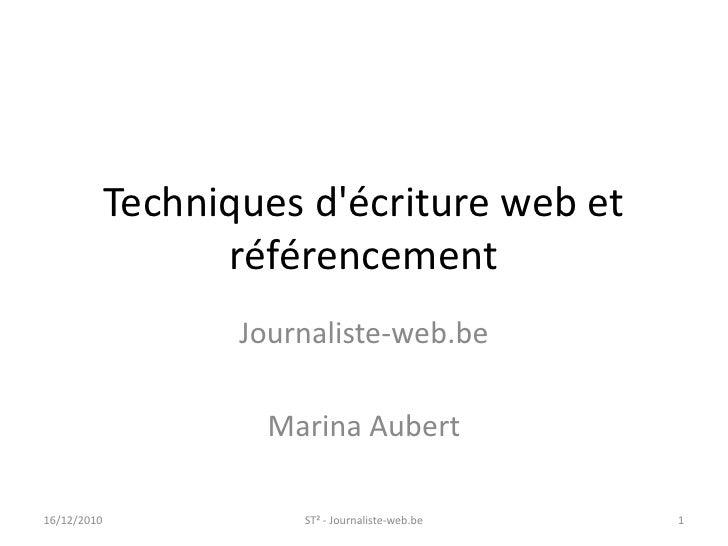 Techniques d'écriture web et référencement<br />Journaliste-web.be<br />Marina Aubert<br />16/12/2010<br />ST² - Journalis...