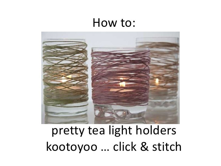 How to:<br />pretty tea light holders<br />kootoyoo … click & stitch<br />