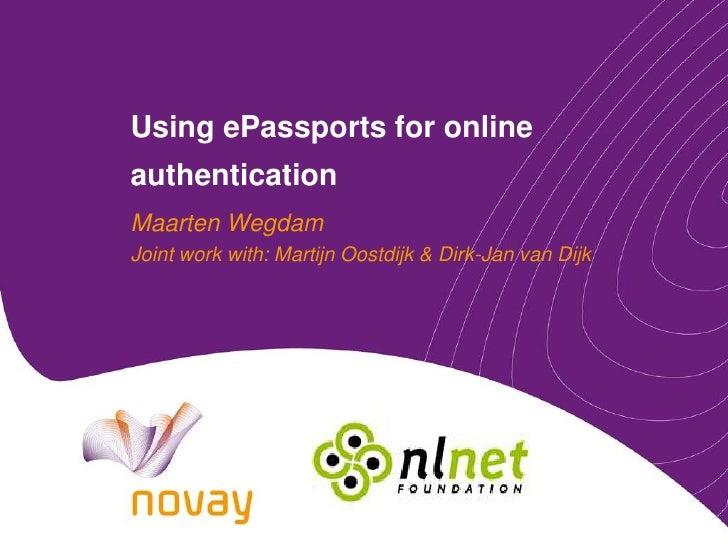 UsingePassportsfor online authentication<br />Maarten Wegdam<br />Joint work with: Martijn Oostdijk & Dirk-Jan van Dijk<br />