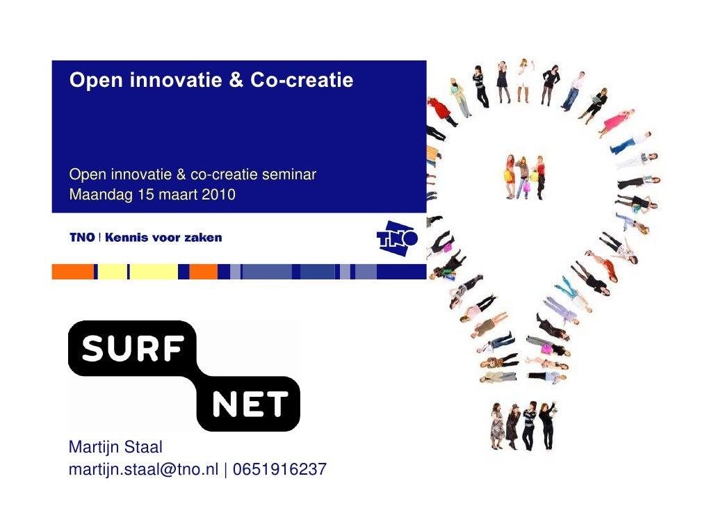 Open innovatie & Co-creatie    Open innovatie & co-creatie seminar Maandag 15 maart 2010     Martijn Staal martijn.staal@t...