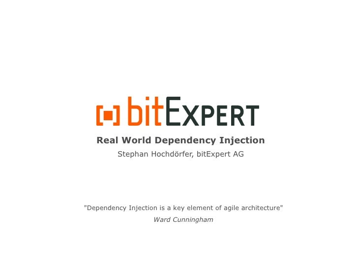 """Real World Dependency Injection           Stephan Hochdörfer, bitExpert AG     """"Dependency Injection is a key element of a..."""