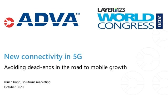 New connectivity in 5G Ulrich Kohn, solutions marketing October 2020 Avoiding dead-ends in the road to mobile growth