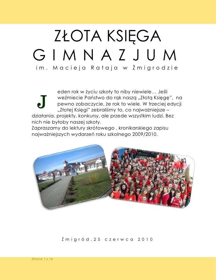 ZŁOTA KSIĘGA G I M N A Z J U M   im. Macieja Rataja w Żmigrodzie               eden rok w życiu szkoły to niby niewiele… J...