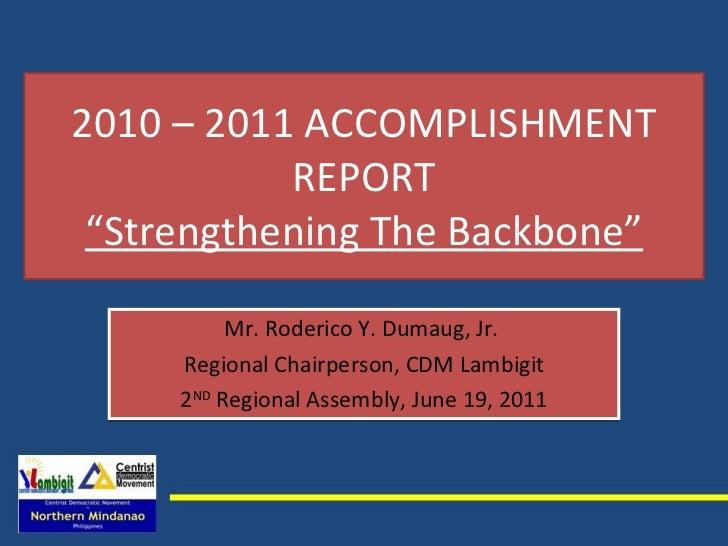 "2010 – 2011 ACCOMPLISHMENT REPORT ""Strengthening The Backbone"" Mr. Roderico Y. Dumaug, Jr.  Regional Chairperson, CDM Lamb..."