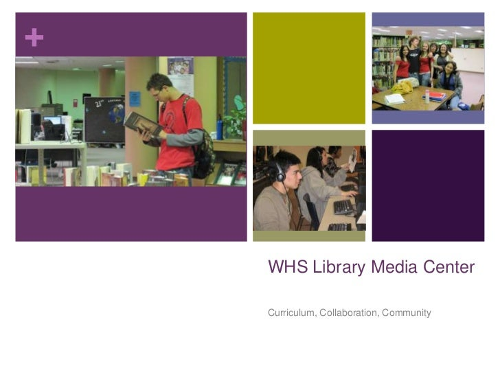 +    WHS Library Media Center    Curriculum, Collaboration, Community
