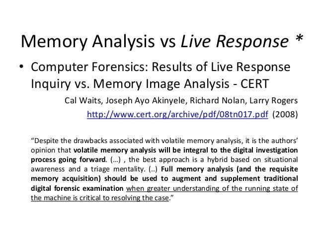 Memory Analysis vs Live Response * • Computer Forensics: Results of Live Response Inquiry vs. Memory Image Analysis - CERT...
