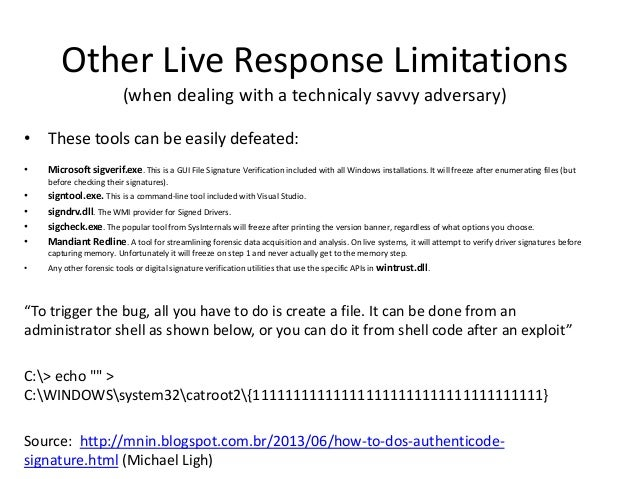 Other Live Response Limitations (when dealing with a technicaly savvy adversary) • These tools can be easily defeated: •  ...