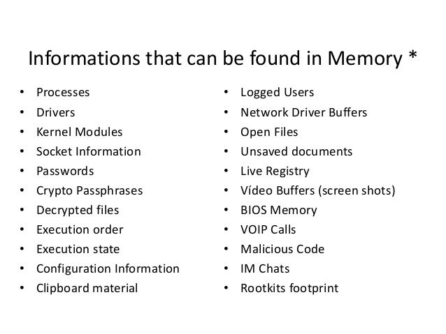 Informations that can be found in Memory * • • • • • • • • • • •  Processes Drivers Kernel Modules Socket Information Pass...