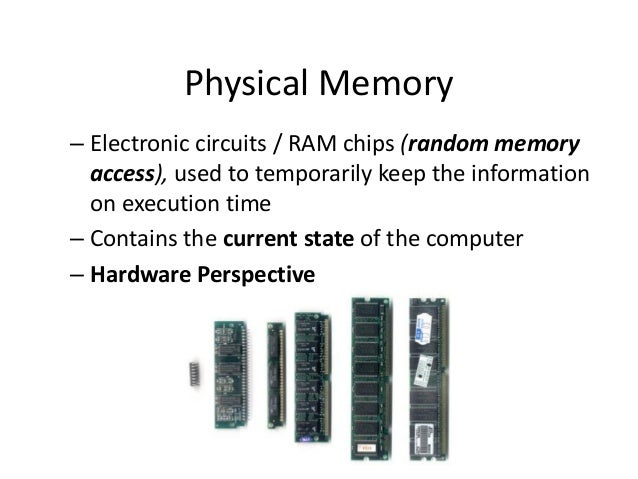 Physical Memory – Electronic circuits / RAM chips (random memory access), used to temporarily keep the information on exec...