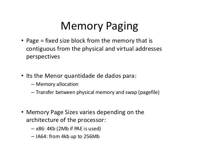 Memory Paging • Page = fixed size block from the memory that is contiguous from the physical and virtual addresses perspec...