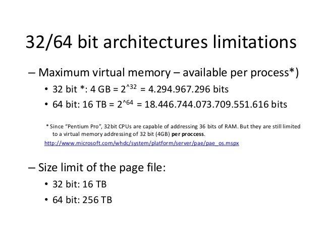 32/64 bit architectures limitations – Maximum virtual memory – available per process*) • 32 bit *: 4 GB = 2^32 = 4.294.967...