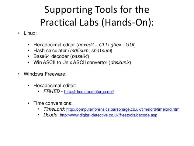 Supporting Tools for the Practical Labs (Hands-On): • Linux:  • • • •  Hexadecimal editor (hexedit – CLI / ghex - GUI) Has...