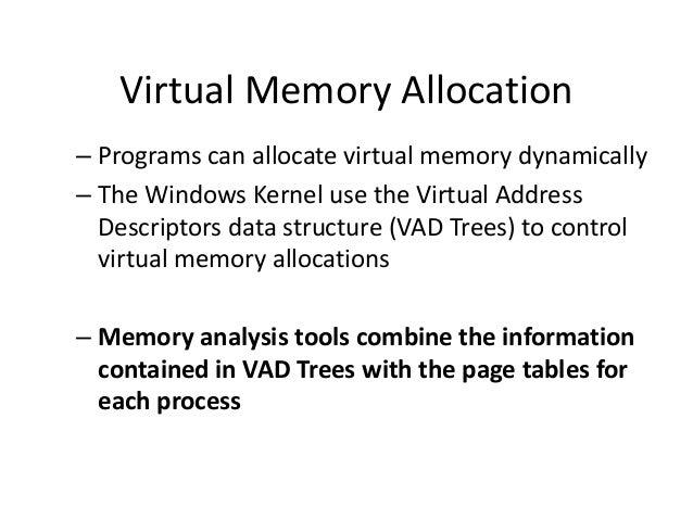 Virtual Memory Allocation – Programs can allocate virtual memory dynamically – The Windows Kernel use the Virtual Address ...