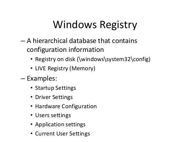 Windows Registry – A hierarchical database that contains configuration information • Registry on disk (windowssystem32conf...