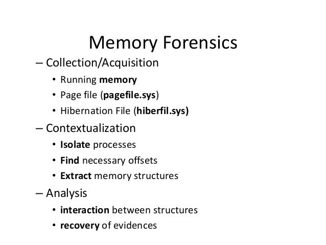 Memory Forensics – Collection/Acquisition • Running memory • Page file (pagefile.sys) • Hibernation File (hiberfil.sys)  –...