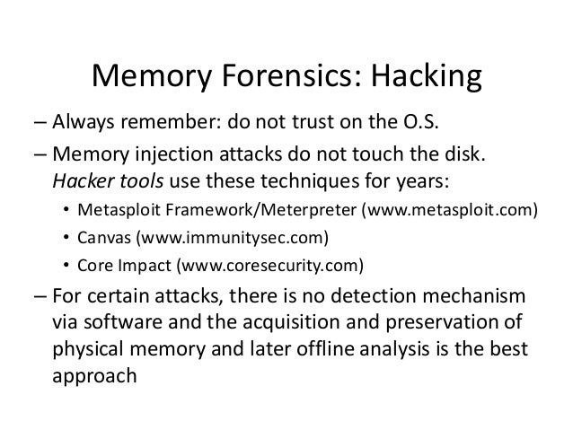 Memory Forensics: Hacking – Always remember: do not trust on the O.S. – Memory injection attacks do not touch the disk. Ha...