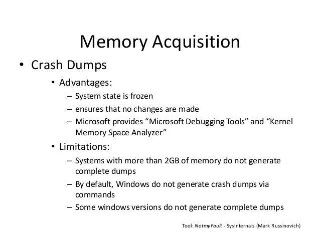 Memory Acquisition • Crash Dumps • Advantages: – System state is frozen – ensures that no changes are made – Microsoft pro...