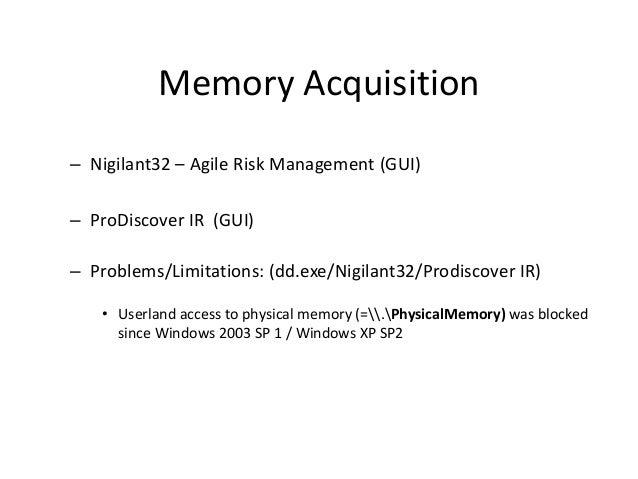 Memory Acquisition – Nigilant32 – Agile Risk Management (GUI) – ProDiscover IR (GUI) – Problems/Limitations: (dd.exe/Nigil...