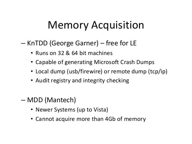 Memory Acquisition – KnTDD (George Garner) – free for LE • • • •  Runs on 32 & 64 bit machines Capable of generating Micro...