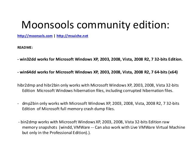 Moonsools community edition: http://moonsols.com   http://msuiche.net README:  - win32dd works for Microsoft Windows XP, 2...