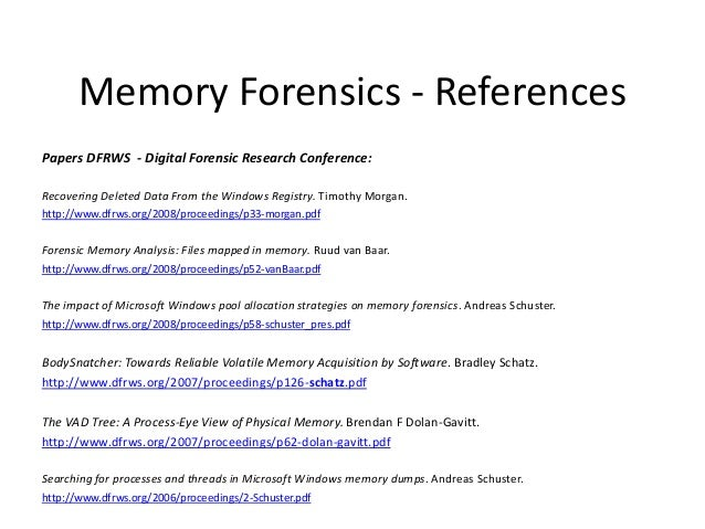 Memory Forensics - References Papers DFRWS - Digital Forensic Research Conference: Recovering Deleted Data From the Window...