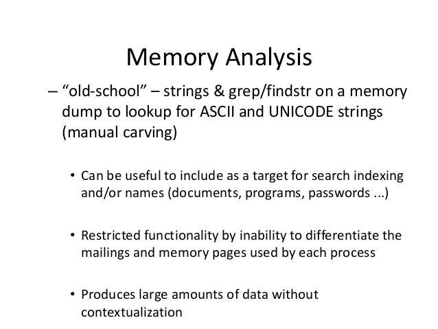 Analysis of Physical Memory – – – – – – – – – – –  Unencrypted data Instant messenger chat sessions Document data Web base...