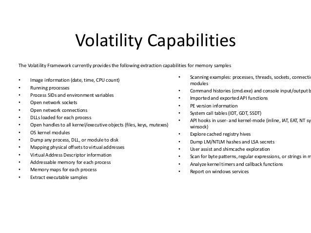 Volatility Commands $ volatility-2.3 --info Volatile Systems Volatility Framework 2.3_beta  Profiles -------LinuxEvo4GARM ...