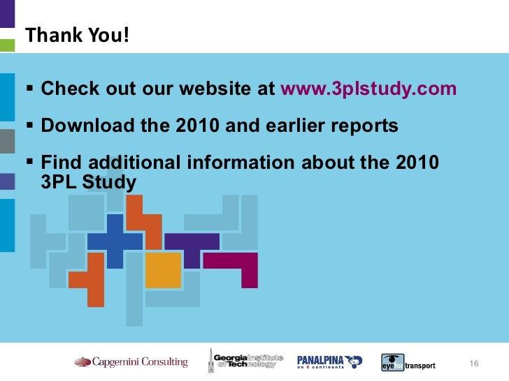 Thank You! <ul><li>Check out our website at  www.3plstudy.com </li></ul><ul><ul><li>Download the 2010 and earlier reports ...