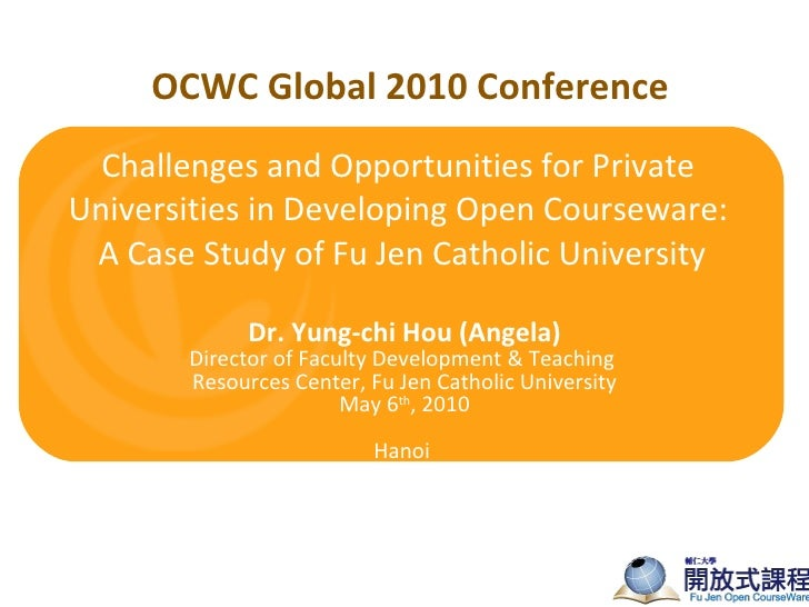 Challenges and Opportunities for Private Universities in Developing Open Courseware:  A Case Study of Fu Jen Catholic Univ...