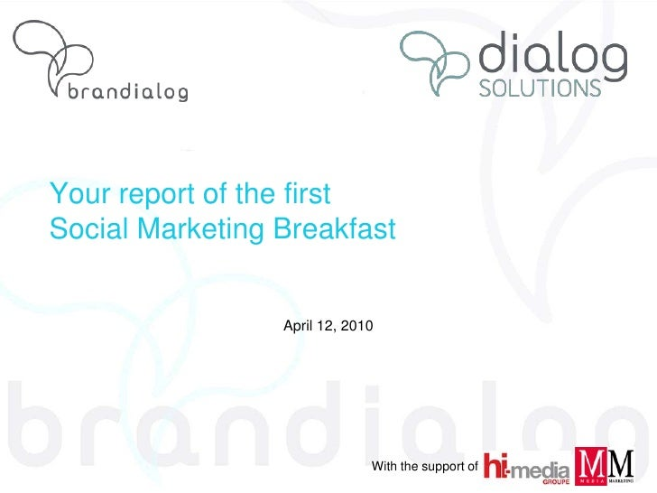 Your report of the first Social Marketing Breakfast<br />April 12, 2010<br />With the support of <br />
