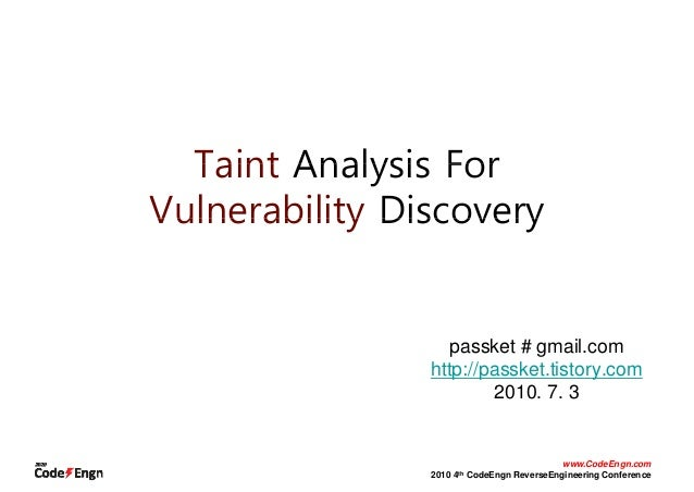 Taint Analysis ForTaint Analysis ForVulnerability DiscoveryVulnerability Discoverypassket # gmail.comhttp://passket.tistor...