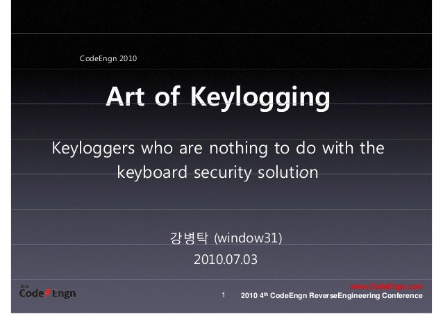 CodeEngn 2010 Art of KeyloggingArt of Keylogging Keyloggers who are nothing to do with the keyboard security solutionkeybo...