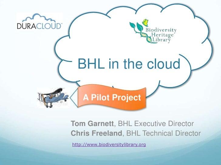 BHL in the cloud<br />A Pilot Project<br />Tom Garnett, BHL Executive Director<br />Chris Freeland, BHL Technical Director...