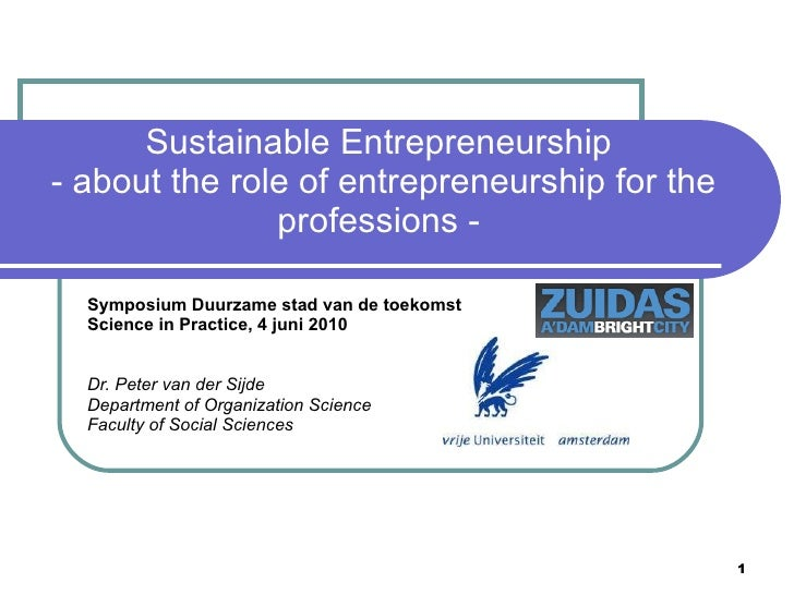 Sustainable Entrepreneurship  - about the role of entrepreneurship for the professions -  Symposium Duurzame stad van de t...