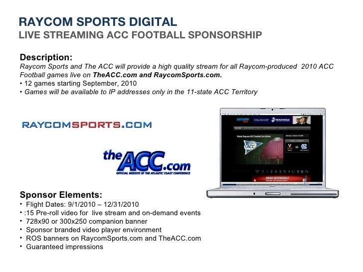 <ul><li>Description: </li></ul><ul><li>Raycom Sports and The ACC will provide a high quality stream for all Raycom-produce...