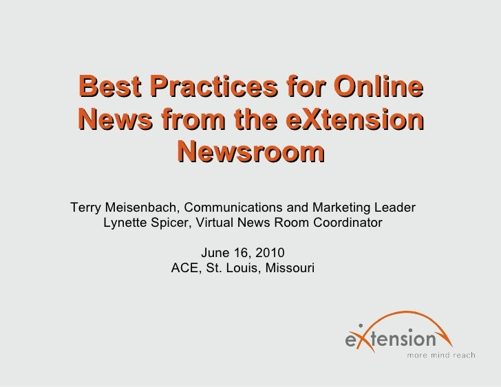 Best Practices for Online News from the eXtension Newsroom Terry Meisenbach, Communications and Marketing Leader Lynette S...
