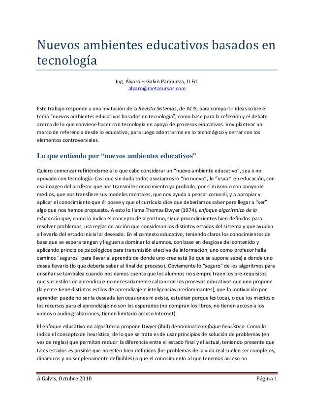 A Galvis, Octubre 2010 Página 1 Nuevos ambientes educativos basados en tecnología Ing. Álvaro H Galvis Panqueva, D.Ed. alv...