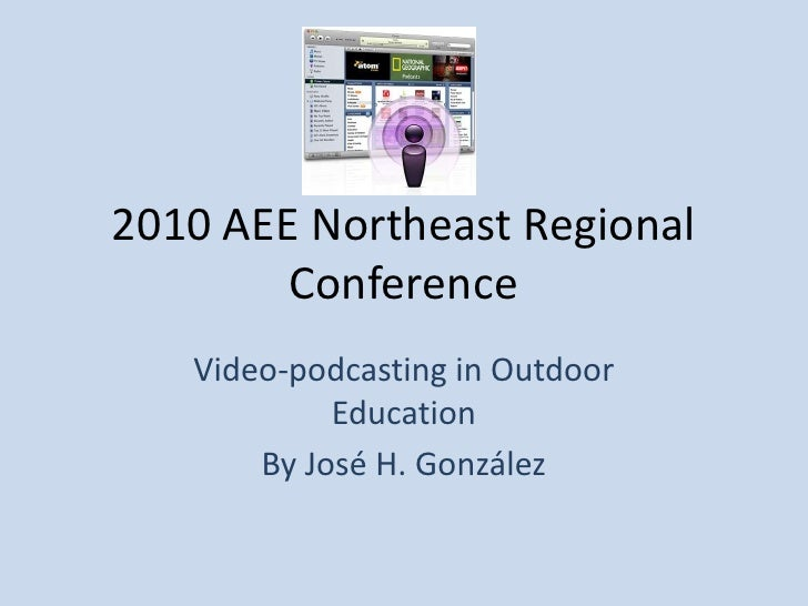2010 AEE Northeast Regional Conference<br />Video-podcasting in Outdoor Education<br />By José H. González<br />