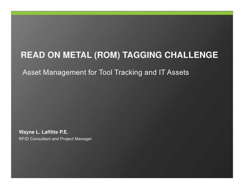 READ ON METAL (ROM) TAGGING CHALLENGE               (   )  Asset Management for Tool Tracking and IT Assets     Wayne L. L...