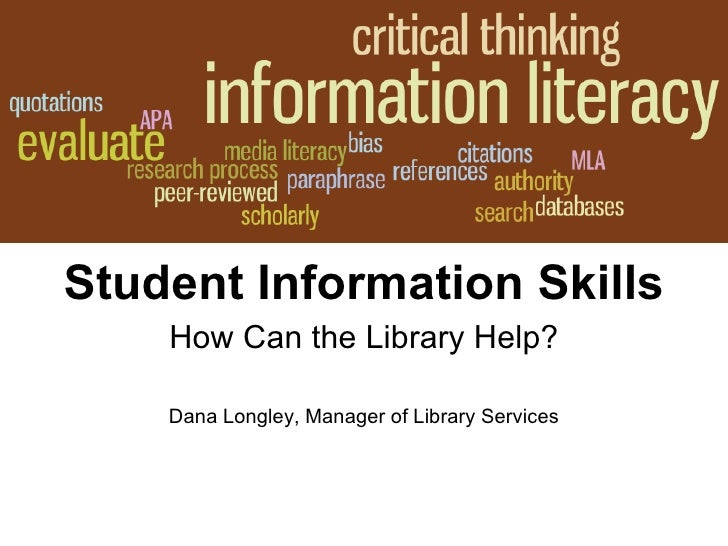 Student Information Skills How Can the Library Help? Dana Longley, Manager of Library Services