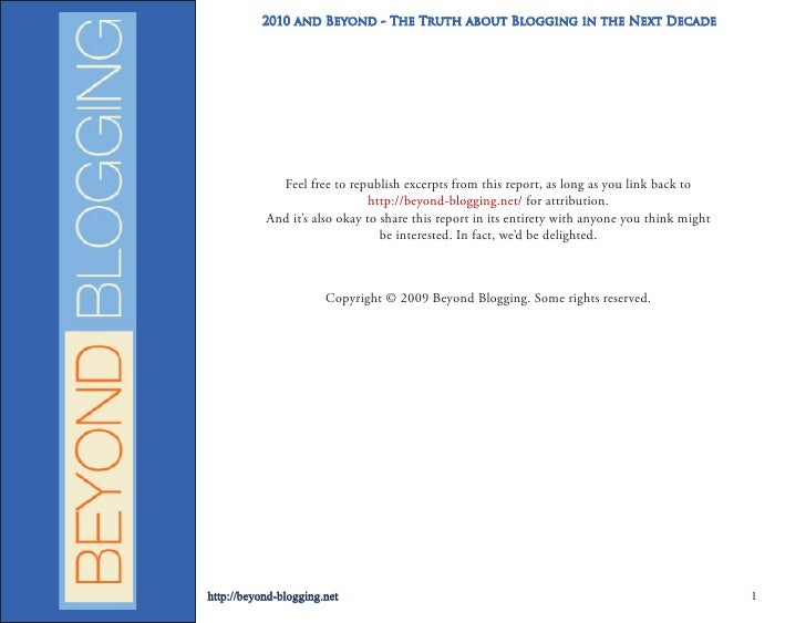 2010 and Beyond - The Truth about Blogging in the Next Decade                  Feel free to republish excerpts from this r...