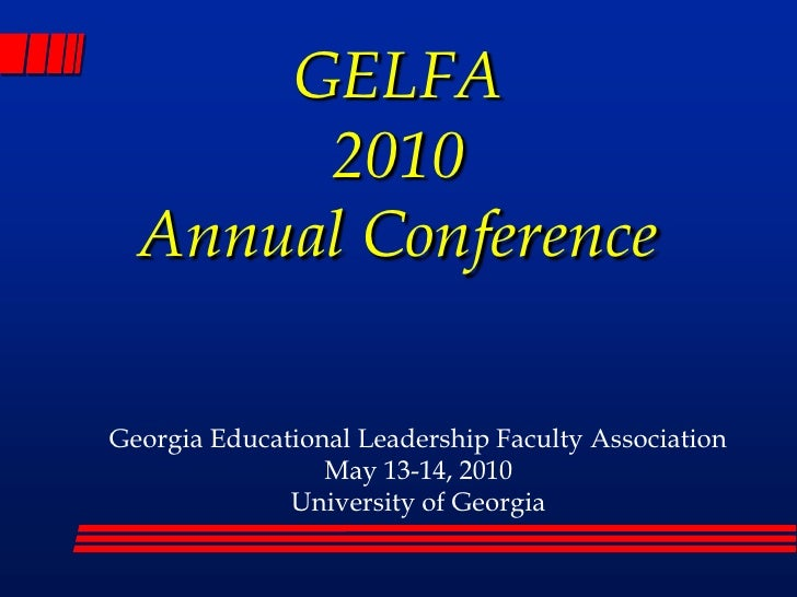GELFA2010Annual Conference<br />Georgia Educational Leadership Faculty Association<br />May 13-14, 2010<br />University of...