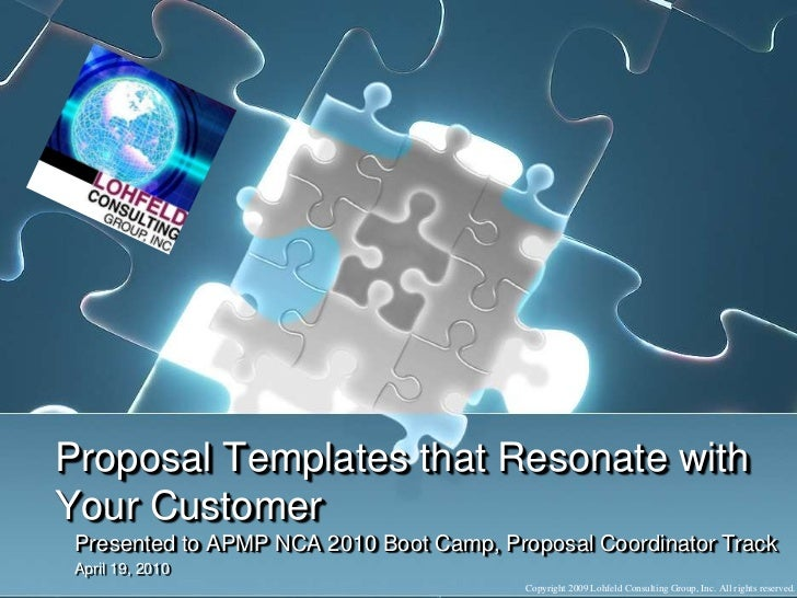 Proposal Templates that Resonate with Your Customer<br />Presented to APMP NCA 2010 Boot Camp, Proposal Coordinator Track<...