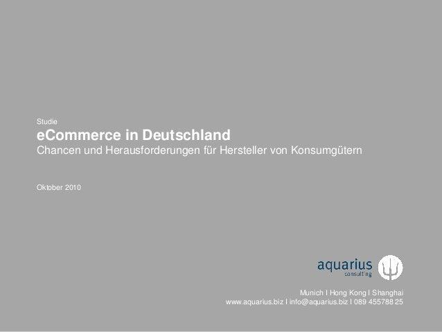 Studie     eCommerce in Deutschland     Chancen und Herausforderungen für Hersteller von Konsumgütern     Oktober 2010    ...