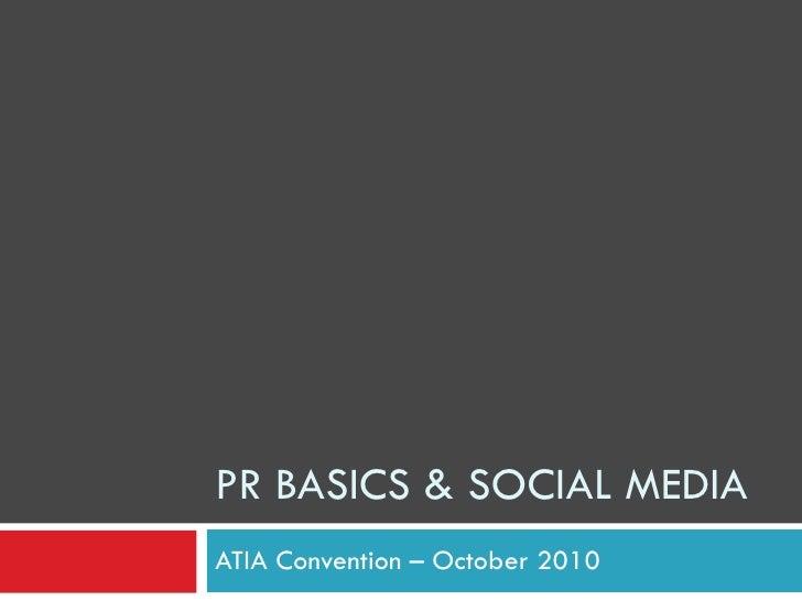 PR BASICS & SOCIAL MEDIA ATIA Convention – October 2010