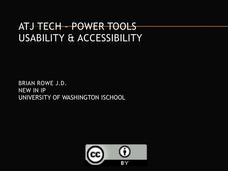 ATJ Tech – Power ToolsUsability & AccessibilityBrian Rowe J.D.New in IPUniversity of Washington iSchool<br />