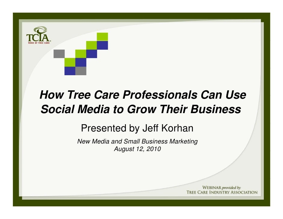 How Tree Care Professionals Can Use Social Media to Grow Their Business        Presented by Jeff Korhan       New Media an...
